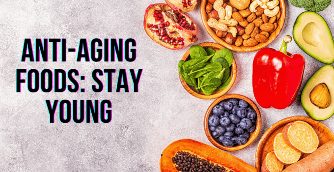 Anti-Aging Foods: Stay Young