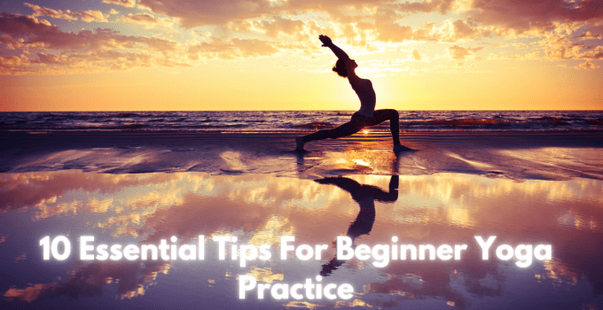 10 Essential Tips For Beginner Yoga Practice